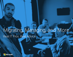 Migrating, Managing, and More: Real IT Pros. Real Advice