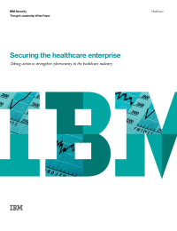 Securing the healthcare enterprise. Taking action to strengthen cybersecurity in the healthcare industry.