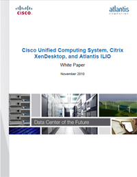 Cisco Unified Computing System, Citrix XenDesktop, and Atlantis ILIO