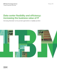 Data centre flexibility and efficiency: increasing the business value of IT