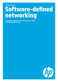 Software-defined networking. A pragmatic approach to increasing network agility from HP Network Services
