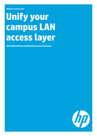 Unify your campus LAN access layer. HP Unified Wired and Wireless Access Switches