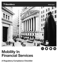 BlackBerry Mobility in Financial Services: A Regulatory Compliance Checklist