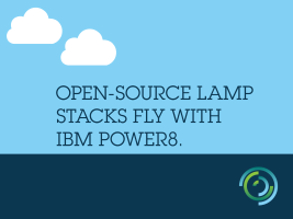 Open-source lamp stacks fly with IBM Power8