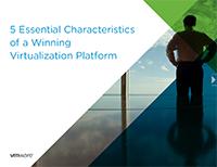 5 Essential Characteristics of a Winning Virtualization Platform
