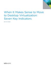 When It Makes Sense to Move to Desktop Virtualization: 7 Key Indicators