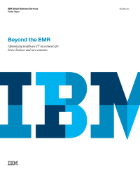 Beyond the EMR.  Optimizing healthcare IT investments for   better business and care outcomes