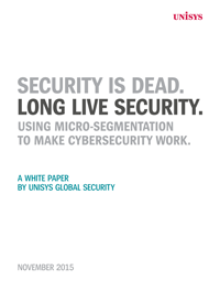 Security is dead. Long live security. Using micro-segmentation to make cybersecurity work.