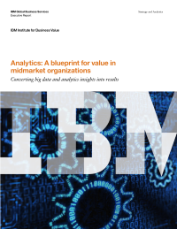 Analytics: A blueprint for value in midmarket organizations - Converting big data and analytics insights into results