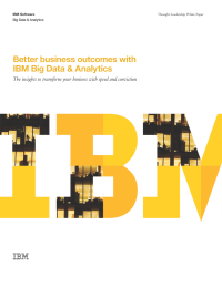 Better business outcomes with IBM Big Data & Analytics The insights to transform your business with speed and conviction