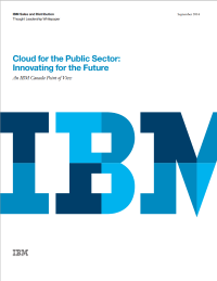 Cloud for the Public Sector: Innovating for the Future, An IBM Canada Point of View