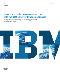 Make the mobile promise come true with the IBM Smarter Process approach