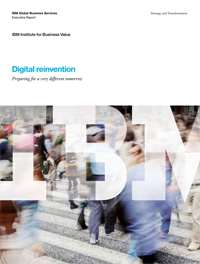 Digital reinvention: Preparing for a very different tomorrow