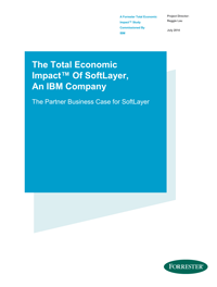 The Total Economic ImpactTM of SoftLayer, An IBM Company.