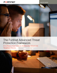 The Fortinet Advanced Threat Protection Framework:   A Cohesive Approach to Addressing Advanced Targeted Attacks