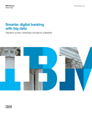 Smarter digital banking with big data. Transform customer relationships and improve profitability