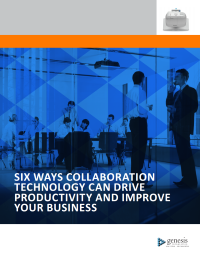 Six Ways Collaboration Technology Can Drive Productivity and Improve Your Business