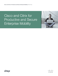 Cisco and Citrix for Productive and Secure Enterprise Mobility