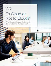 To Cloud or Not to Cloud: Which Communications Deployment Option is Best for Your Business?